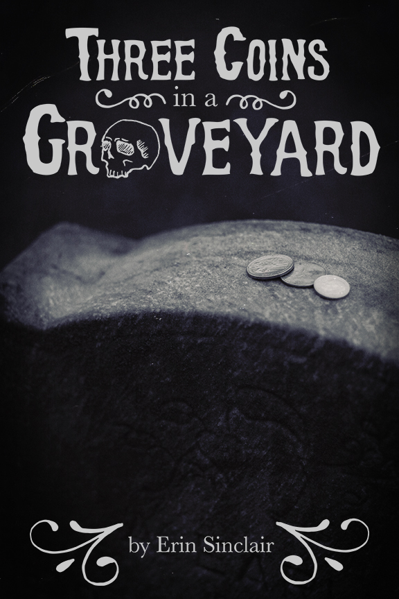 "A book cover I made for Erin Sinclair's capstone children's novel, ""Three Coins in a Graveyard."""